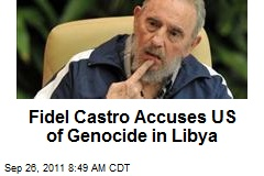 Fidel Castro Accuses US of Genocide in Libya