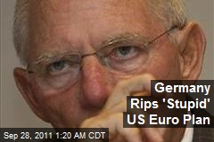 Germany Rips 'Stupid' US Euro Plan
