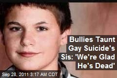 Bullies Taunt Gay Suicide's Sis: 'We're Glad He's Dead'