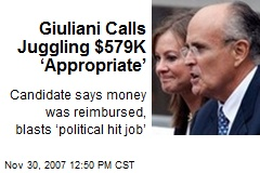 Giuliani Calls Juggling $579K 'Appropriate'