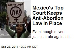 Mexico's Top Court Keeps Anti-Abortion Law in Place