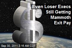 Even Loser Execs Still Getting Mammoth Exit Pay