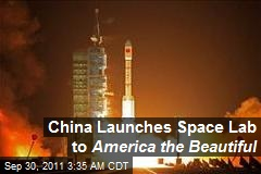 China Launches Space Lab to America the Beautiful