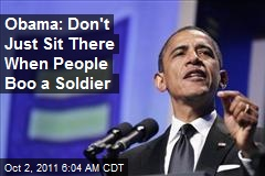 Obama: Don't Just Sit There When People Boo a Soldier