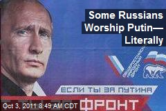 Some Russians Worship Putin— Literally