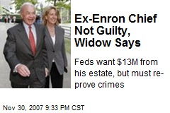 Ex-Enron Chief Not Guilty, Widow Says