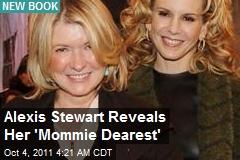 Alexis Stewart Reveals Her 'Mommie Drearest'