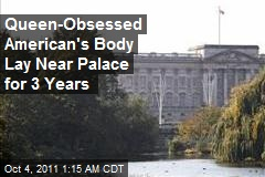 Queen-Obsessed American's Body Lay Near Palace for 3 Years