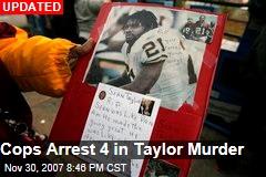 Cops Arrest 4 in Taylor Murder