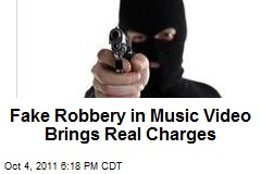 Fake Robbery for Music Video Brings Real Charges