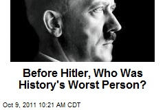 Before Hitler, Who Was History's Worst Person?