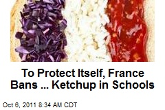 To Protect Itself, France Bans ... Ketchup in Schools