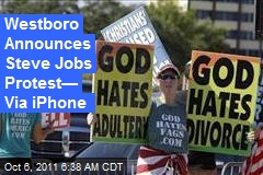 Westboro Announces Steve Jobs Protest— Via iPhone