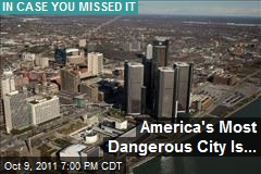 America's Most Dangerous City Is...
