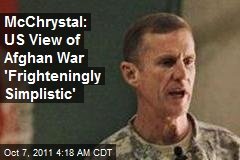 McChrystal: US View of Afghan War 'Frighteningly Simplistic'