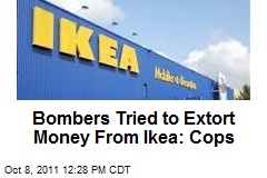 Bombers Tried to Extort Money From Ikea: Cops