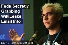 Feds Secretly Grabbing Wikileaks Email Info