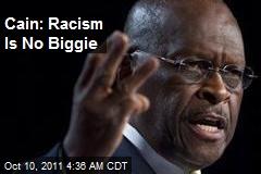 Cain: Racism's No Biggie