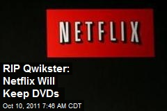 RIP Qwikster: Netflix Will Keep DVDs