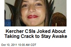 Kercher CSIs Joked About Taking Crack to Stay Awake