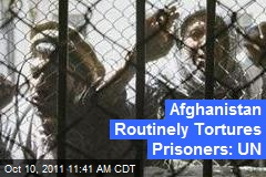 Afghanistan Routinely Tortures Prisoners: UN