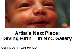 Artist's Next Piece: Giving Birth ... in NYC Gallery