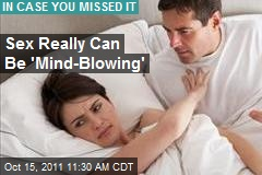 Sex Really Can Be 'Mind-Blowing'