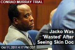 Conrad Murray Trial: Michael Jackson Was 'Wasted' After Dermatologist Visits