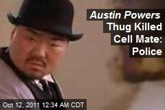 Austin Powers Thug Kills Cellmate: Police
