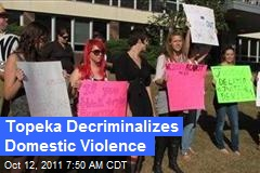 Topeka Decriminalizes Domestic Violence