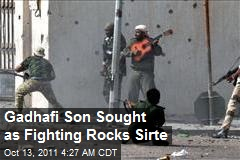 Gadhafi Son Sought as Fighting Rocks Sirte