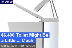 $6,400 Toilet Might Be a Little ... Much