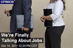 We're Finally Talking About Jobs
