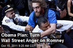 Obama Plan: Turn Wall Street Anger on Romney