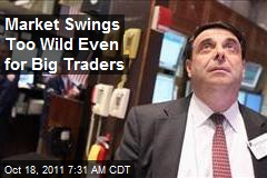 Market Swings Too Wild Even for Big Traders