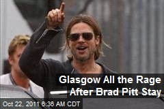 Glasgow All the Rage After Brad Pitt Stay