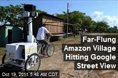 Far-Flung Amazon Village Hitting Google Street View