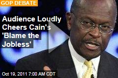 Audience Loudly Cheers Cain's 'Blame the Jobless'