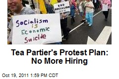 Tea Partier's Protest Plan: No More Hiring