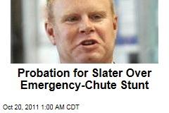 Emergency Slide Slater Gets Year Probation