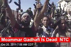 Moammar Gadhafi Is Dead: NTC