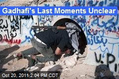 Gadhafi's Last Moments Unclear