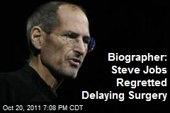 Biographer: Steve Jobs Regretted Delaying Surgery