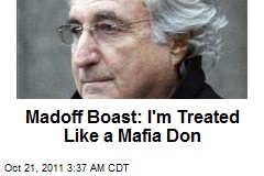 Madoff Boast: I'm Treated Like a Mafia Don