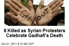 8 Killed as Syrian Protesters Celebrate Gadhafi's Death
