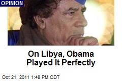 On Libya, Obama Played It Perfectly