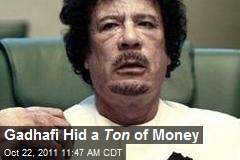 Gadhafi Hid a Ton of Money