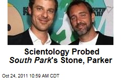 Scientology Probing South Park 's Stone, Parker