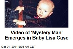 Video of 'Mystery Man' Emerges in Baby Lisa Case