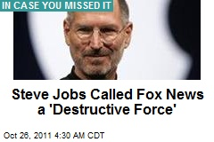 Steve Jobs Called Fox News a 'Destructive Force'